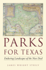 Parks for Texas: Enduring Landscapes of the New Deal (Clifton & Shirley Caldwell Texas Heritage) Cover Image