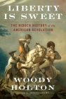 Liberty Is Sweet: The Hidden History of the American Revolution Cover Image