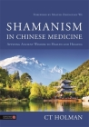 Shamanism in Chinese Medicine: Applying Ancient Wisdom to Health and Healing Cover Image
