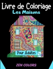 Livre de Coloriage Les Maisons pour Adultes Zen Colors: 30 coloriages pour réduire son anxiété et améliorer son bien-être, l'art thérapie anti-stress Cover Image
