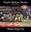 When Pigs Fly: A Pearls Before Swine Collection Cover Image