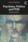 Psychiatry, Politics and Ptsd: Breaking Down Cover Image