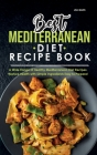 Best Mediterranean Diet Recipe Book: A Wide Range of Healthy Mediterranean Diet Recipes. Restore Health with Simple Ingredients Easy to Prepare! Cover Image