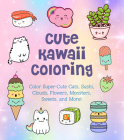 Cute Kawaii Coloring: Color Super-Cute Cats, Sushi, Clouds, Flowers, Monsters, Sweets, and More! (Creative Coloring #11) Cover Image