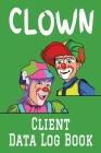 Clown Client Data Log Book: 6