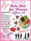 Keto Diet for Women Over 50: COOKBOOK + DIET EDITION-Complete Beginners Guide to Fast Lose Weight and Shape Your Body! 300+ Easy, Tasty, Healthy & Cover Image