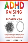ADHD Raising an Explosive Child: The Survival Guide for Kids with ADHD. A New Approach of Positive Parenting to Empower Complex Kids. Learn the Strate Cover Image