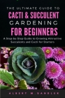 The Ultimate Guide to Cacti & Succulent Gardening for Beginners: A Step-by-Step Guide to Growing Attractive Succulents and Cacti for Starters Cover Image