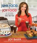 From Junk Food to Joy Food: All the Foods You Love to Eat...Only Better Cover Image