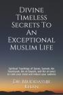 Divine Timeless Secrets To An Exceptional Muslim Life: Spiritual Teachings of Quran, Sunnah, Ibn Taymiyyah, Ibn al-Qayyim, and Ibn al-Jawzi to calm yo Cover Image