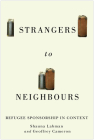 Strangers to Neighbours: Refugee Sponsorship in Context (McGill-Queen's Refugee and Forced Migration Studies Series #3) Cover Image