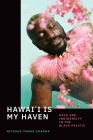 Hawai'i Is My Haven: Race and Indigeneity in the Black Pacific Cover Image
