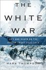 The White War: Life and Death on the Italian Front 1915-1919 Cover Image
