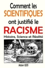 Comment les scientifiques ont justifié le racisme: Histoire, Science et Réalité (livre sur le racisme et comment être antiraciste) Cover Image