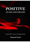Positive In Life And For Life: Living with HIV - A Journey of Struggle and Hope Cover Image