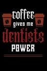 COFFEE gives me dentists power: College ruled Notebook: Jotter, Journal, Planner, Composition, Ruled Note book, Stationery Supplies, Home Stationary / Cover Image