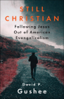 Still Christian: Following Jesus Out of American Evangelicalism Cover Image