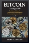 Bitcoin for Beginners: The Ultimate Guide To Cryptocurrency And Blockchain Technology that powers them. Cover Image