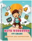 Addition and Subtraction - 1st Grade Math Workbook - Ages 6-7: Basic Math Skills, Addition and Subtraction Problem Worksheets, Kids Math Workbook Cover Image