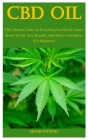 CBD Oil: THE Ultimate Guide On Everything You Need To Know About Cbd Oil, Uses, Benefits, Side Effects And History (For Beginne Cover Image