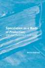 Speculation as a Mode of Production: Forms of Value Subjectivity in Art and Capital (Historical Materialism Book #176) Cover Image