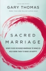 Sacred Marriage: What If God Designed Marriage to Make Us Holy More Than to Make Us Happy? Cover Image