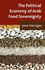 The Political Economy of Arab Food Sovereignty Cover Image