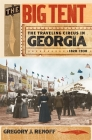 The Big Tent: The Traveling Circus in Georgia, 1820-1930 Cover Image