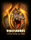 Dinosaures Livre de Coloriage: Beau Livre de Coloriage avec des Dinosaures pour Adultes et Adolescents (Stress Relief Coloring Books) Cover Image