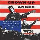 Grown-Up Anger Lib/E: The Connected Mysteries of Bob Dylan, Woody Guthrie, and the Calumet Massacre of 1913 Cover Image