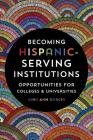 Becoming Hispanic-Serving Institutions: Opportunities for Colleges and Universities (Reforming Higher Education: Innovation and the Public Good) Cover Image