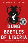The Dung Beetles of Liberia: A Novel Based on True Events Cover Image