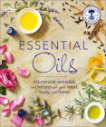 Essential Oils: All-Natural Remedies and Recipes for Your Mind, Body and Home Cover Image