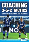 Coaching 3-5-2 Tactics - 125 Tactical Solutions & Practices Cover Image