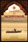 Em Busca de Monkumar: Um Conto Místico Sobre Como Encontrar Amizade, Espiritualidade e Liberdade Cover Image