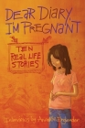 Dear Diary, I'm Pregnant: Teenagers Talk about Their Pregnancy Cover Image