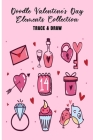 Doodle Valentine's Day Elements Collection Trace & Draw: Easy Beginners Guide To Drawing Doodling Icons Images For Valentines; Learn How To Draw Illus Cover Image