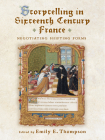 Storytelling in Sixteenth-Century France: Negotiating Shifting Forms (The Early Modern Exchange) Cover Image