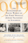 999: The Extraordinary Young Women of the First Official Jewish Transport to Auschwitz Cover Image