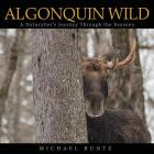 Algonquin Wild: A Naturalist's Journey Through the Seasons Cover Image