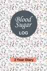 Blood Sugar Log: Professional Glucose Monitoring Logbook - Record Blood Sugar Levels (Before & After) - 2 Year Diary Cover Image