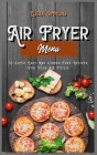 Air Fryer Menu: 50 Super Easy And Stress-Free Recipes For Your Air Fryer Cover Image