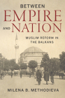 Between Empire and Nation: Muslim Reform in the Balkans (Stanford Studies on Central and Eastern Europe) Cover Image