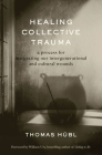 Healing Collective Trauma: A Process for Integrating Our Intergenerational and Cultural Wounds Cover Image