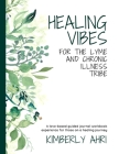 Healing Vibes for the Lyme and Chronic Illness Tribe: A Love-Based Guided Journal Workbook Experience For Those On A Healing Journey Cover Image