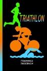Triathlon Trainingstagebuch: Schwimmen, Radfahren und Laufen. Training ist alles. Perfektes Aufzeichnungsbuch für deine Fortschritte. Cover Image