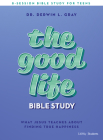 The Good Life - Teen Bible Study Book: What Jesus Teaches about Finding True Happiness Cover Image