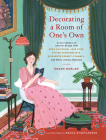 Decorating a Room of One's Own: Conversations on Interior Design with Miss Havisham, Jane Eyre, Victor Frankenstein, Elizabeth Bennet, Ishmael, and Other Literary Notables Cover Image
