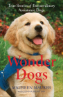 Wonder Dogs: True Stories of Extraordinary Assistance Dogs Cover Image