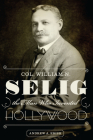 Col. William N. Selig, the Man Who Invented Hollywood Cover Image